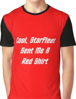 Cool, Starfleet Sent Me A Red Shirt (white text) Graphic T-Shirt