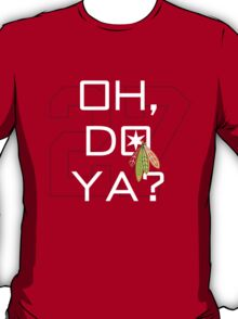 Oh, Do Ya? T-Shirt