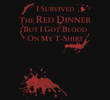 I survived the Red Dinner, but I got blood on my t-shirt  by FandomizedRose