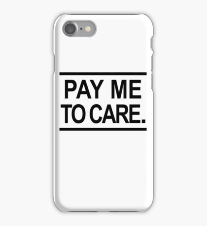 Pay Me To Care iPhone Case/Skin