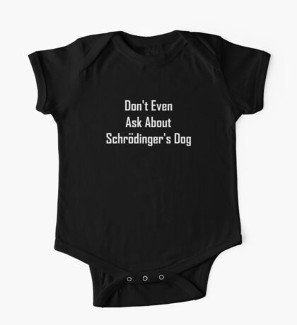 Don't Even Ask About Schrodinger's Dog  One Piece - Short Sleeve