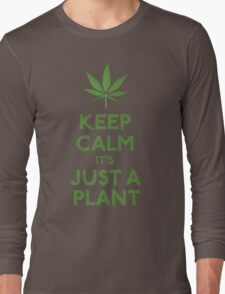 Keep Calm It's Just A Plant Long Sleeve T-Shirt