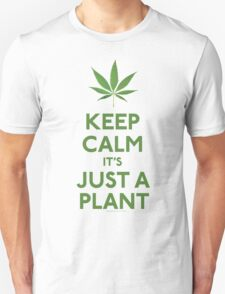 Keep Calm It's Just A Plant T-Shirt