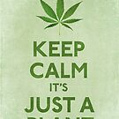 Keep Calm It's Just A Plant by LibertyManiacs