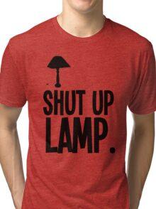#shut up lamp Tri-blend T-Shirt