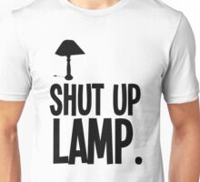 #shut up lamp Unisex T-Shirt