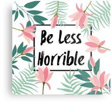 Be Less Horrible Metal Print