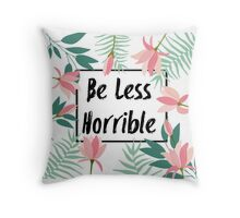 Be Less Horrible Throw Pillow