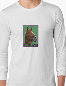 Believe in California Chrome Long Sleeve T-Shirt