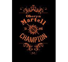 Oberyn Martell Is My Champion Photographic Print