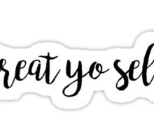 Smaller Treat Yo Self Black Sticker