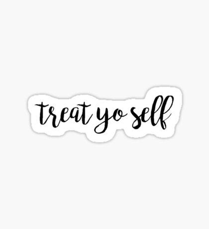 Smaller Treat Yo Self Black Sticker