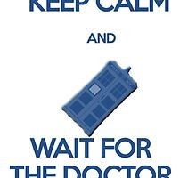 Keep calm and wait for the doctor by Moir