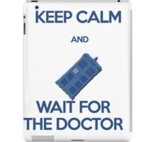 Keep calm and wait for the doctor iPad Case/Skin