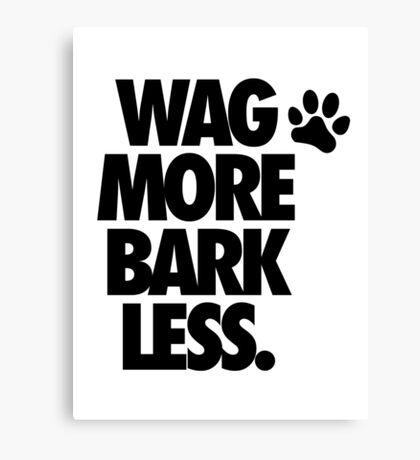 WAG MORE BARK LESS. Canvas Print