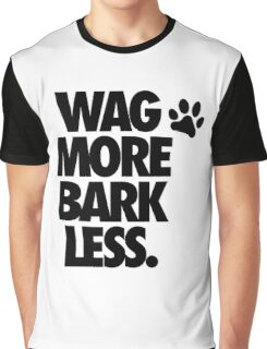 WAG MORE BARK LESS. Graphic T-Shirt