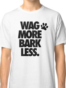 WAG MORE BARK LESS. Classic T-Shirt