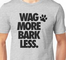 WAG MORE BARK LESS. Unisex T-Shirt