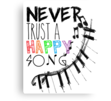 Never Trust A Happy Song Canvas Print