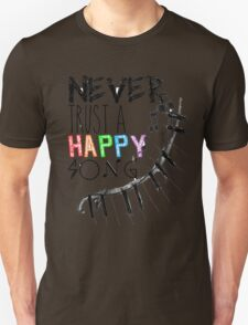 Never Trust A Happy Song T-Shirt