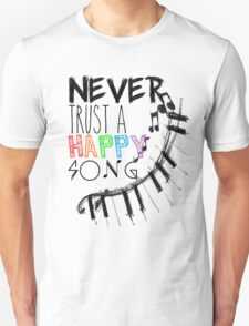 Never Trust A Happy Song Unisex T-Shirt