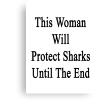 This Woman Will Protect Sharks Until The End  Canvas Print