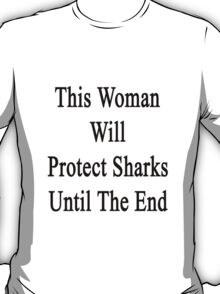 This Woman Will Protect Sharks Until The End  T-Shirt