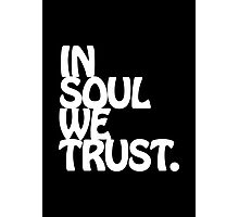 In Soul We Trust. Photographic Print