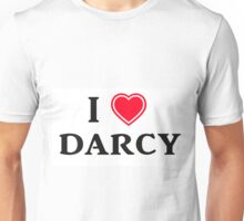 I love Darcy Unisex T-Shirt
