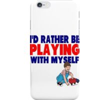 I'd Rather Be Playing with Myself iPhone Case/Skin