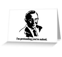 I'm Pretending You're Naked Greeting Card