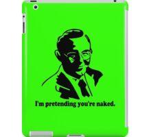 I'm Pretending You're Naked iPad Case/Skin
