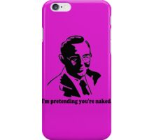 I'm Pretending You're Naked iPhone Case/Skin
