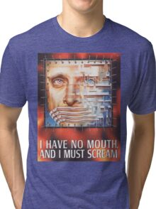 I have no mouth, and I must scream Tri-blend T-Shirt