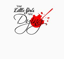 Your Little Girls Are Dying Unisex T-Shirt