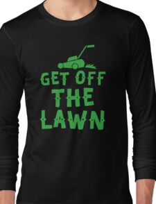 get off the lawn (with mower) Long Sleeve T-Shirt