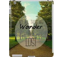 Not all those who wander are lost iPad Case/Skin