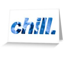 chill. Greeting Card