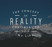 The Concept of Reality Continues to Ruin my Life by kayleejade