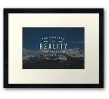 The Concept of Reality Continues to Ruin my Life Framed Print
