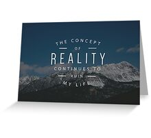 The Concept of Reality Continues to Ruin my Life Greeting Card