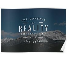 The Concept of Reality Continues to Ruin my Life Poster