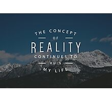 The Concept of Reality Continues to Ruin my Life Photographic Print