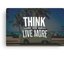 Think Less. Live More. Canvas Print