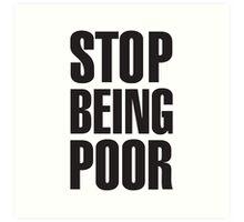 stop being poor t shirt Art Print
