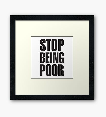 stop being poor t shirt Framed Print