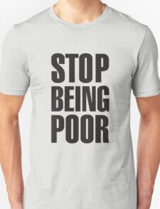 stop being poor t shirt Unisex T-Shirt