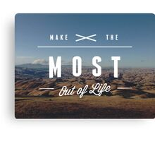 Make The Most Out Of Life Canvas Print