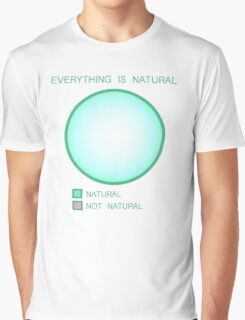 Everything is Natural Graphic T-Shirt