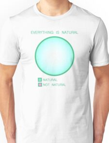 Everything is Natural Unisex T-Shirt